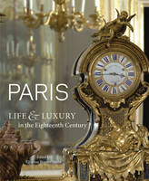 """Paris - Life and Luxury in Eighteenth Century"" by Charissa Bremer-David"