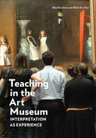 """Teaching in the Art Museum - Interpretation as Experience"" by . Burnham"