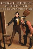 """American Painters on Technique - The Colonial Period to 1860"" by . Mayer"