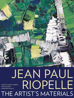 """Jean Paul Riopelle - The Artist's Materials"" by Marie-Claude Corbeil"