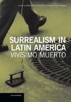 """Surrealism in Latin America - Vivisimo Muerto"" by . Ades"