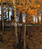 """Eliot Porter - In the Realm of Nature"" by . Martineau"