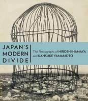 """Japan's Modern Divide - The Photographs of Hiroshi  Hanaya and Kansuke Yamamoto"" by . Keller"