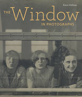 """""""The Window in Photographs"""" by . Hellman"""