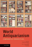 """World Antiquarianism - Comparative Perspectives"" by . Schnapp"