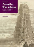 """""""Introduction to Controlled Vocabularies - Terminology For Art, Architecture, and Other Cultural Works, Updated Edition"""" by . Harping"""
