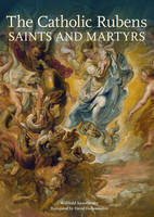 """The Catholic Rubens - Saints and Martyrs"" by Willibald Sauerlander"