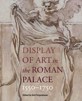 """""""Display of Art in Roman Palace, 1550-1750"""" by . Feigenbaum"""