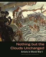 """""""Nothing But The Clouds Unchanged - Artists in World War I"""" by . Hughes"""
