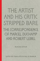 """The Artist and His Critic Stripped Bare - The Correspondence of Marcel Duchamp and Robert Lebel"" by Paul B. Franklin"