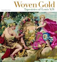 """Woven Gold - Tapestries of Louis XIV"" by Charissa Bremer-David"