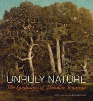 """Unruly Nature - The Landscapes of Theofire Rousseau"" by Scott Allan"