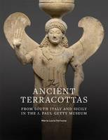 """Ancient Terracottas from South Italy and Sicily in  the J. Paul Getty Museum"" by Maria Lucia Ferruzza"