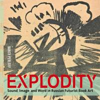 """Explodity - Sound, Image, and Word in Russian Futurist Book Art"" by Nancy Perloff"