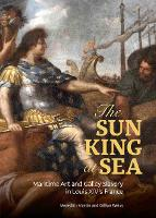 """The Sun King at Sea - Maritime Art and Galley Slaces in Louis XIV's France"" by Meredith Martin"