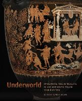 """Underworld - Imagining the Afterlife in Ancient South Italian Vase Painting"" by David Saunders"