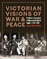"""Victorian Visions of War and Peace"" by Sean Willcock"