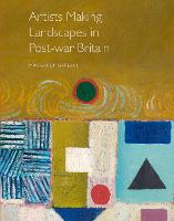 """Artists Making Landscapes in Post-war Britain"" by Margaret Garlake"