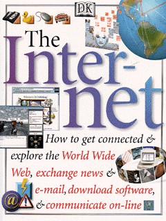 Image for The Internet  : how to get connected and explore the World Wide Web, exchange news and e-mail, download software, and communicate on-line