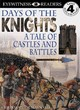 Image for Days of the knights  : a tale of castles and battles