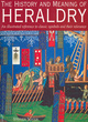 Image for The history and meaning of heraldry  : an illustrated reference to classic symbols and their relevance