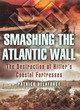 Image for Smashing the Atlantic wall  : the destruction of Hitler's coastal fortresses