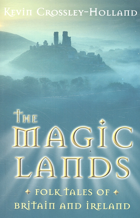 Image for The magic lands  : folk tales of Britain and Ireland
