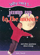 Image for Why can't I jump to the moon?  : and other questions about energy