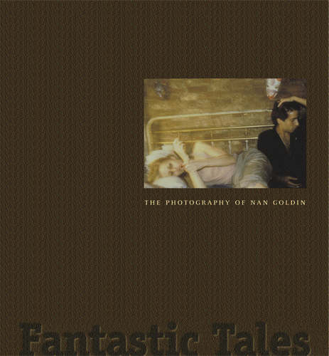 Image for Fantastic tales  : the photography of Nan Goldin