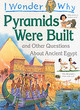 Image for I wonder why pyramids were built and other questions about Ancient Egypt