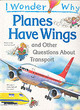 Image for I wonder why planes have wings  : and other questions about transport