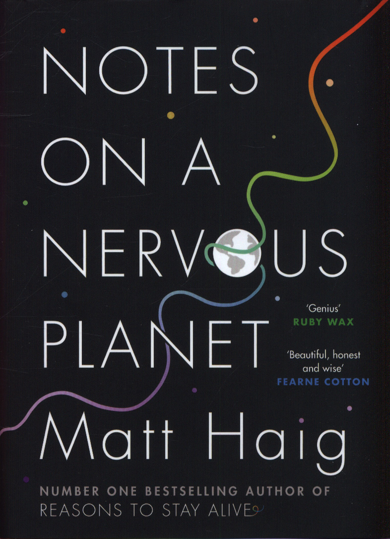 "An image of the cover of the book Notes on a Nervous Planet by Matt Haig. The background on the cover is black and it looks a bit like the universe. The ""O"" in ""nervous"" is a planet and there is a colourful line that goes diagonally across the book, wrapping around the planet before wandering off the other side."