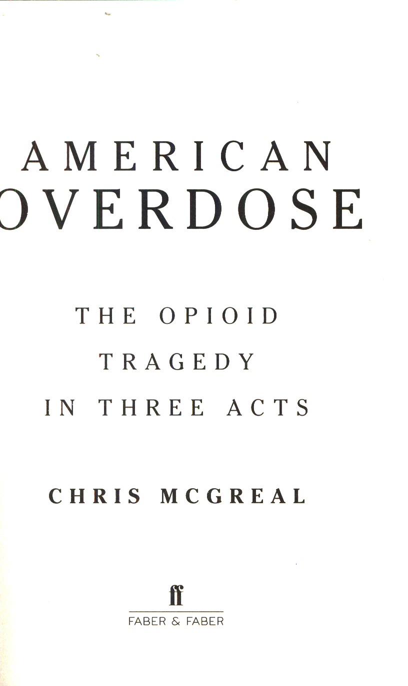 american overdose the opioid tragedy in three acts