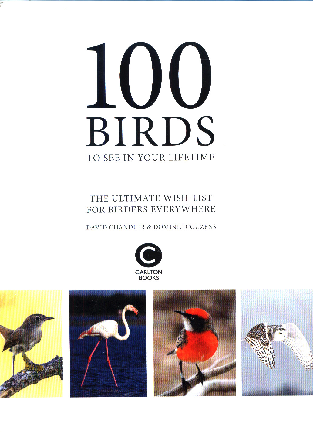 100 birds to see in your lifetime : the ultimate wish-list