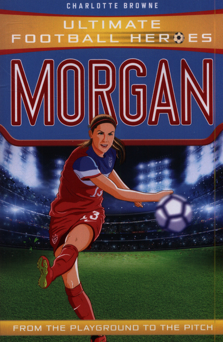 Image for Morgan  : from the playground to the pitch