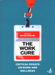 Image for The work cure  : critical essays on work and wellness