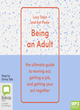 Image for Being an adult  : the ultimate guide to moving out, getting a job, and getting your act together