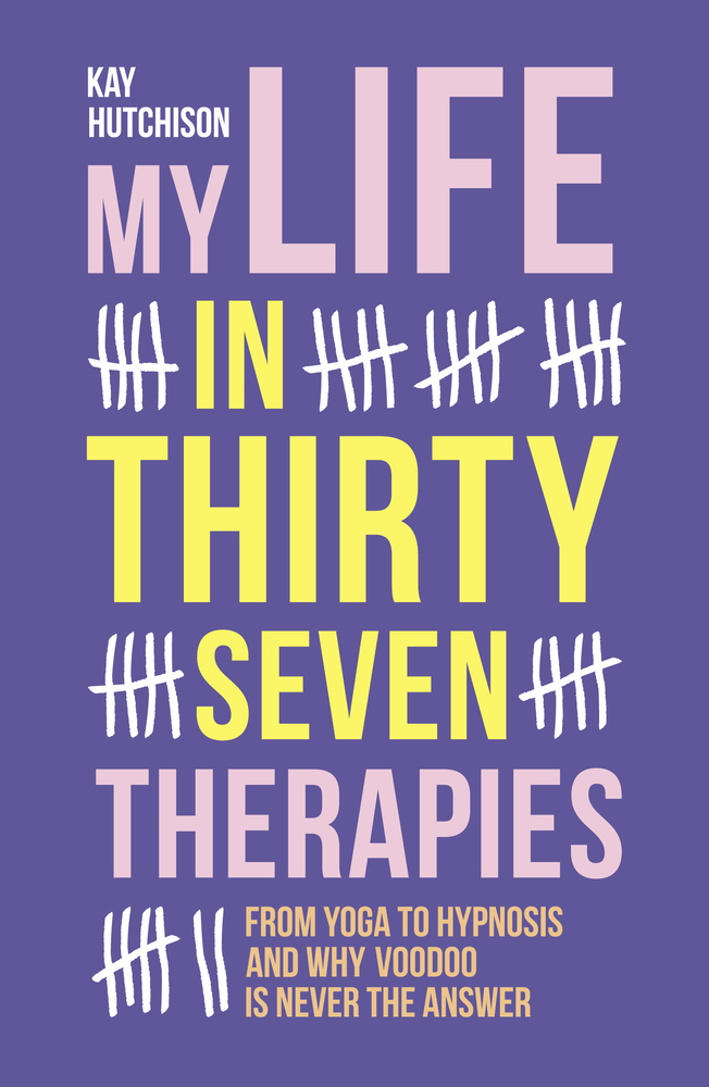 My life in 37 therapies : from yoga to hypnosis and why