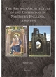 Image for The art and architecture of the Cistercians in Northern England, c.1300-1540