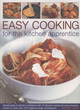 Image for Easy cooking for the kitchen apprentice  : simple steps to kitchen confidence with 75 fabulous recipes for every occasion, shown in more than 275 stage-by-stage photographs