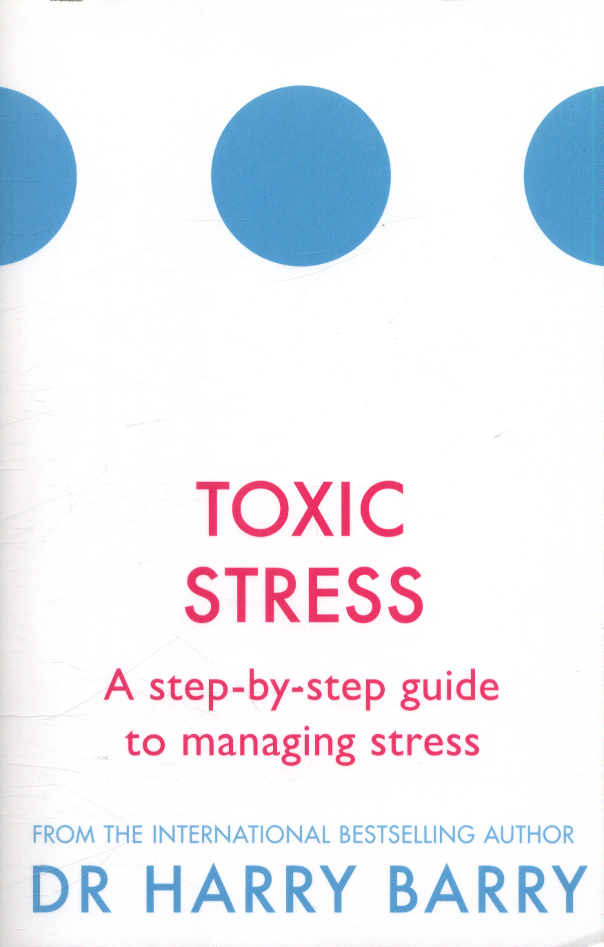 A Guide To Toxic Stress And Its Effects >> Toxic Stress A Step By Step Guide To Managing Stress By Barry