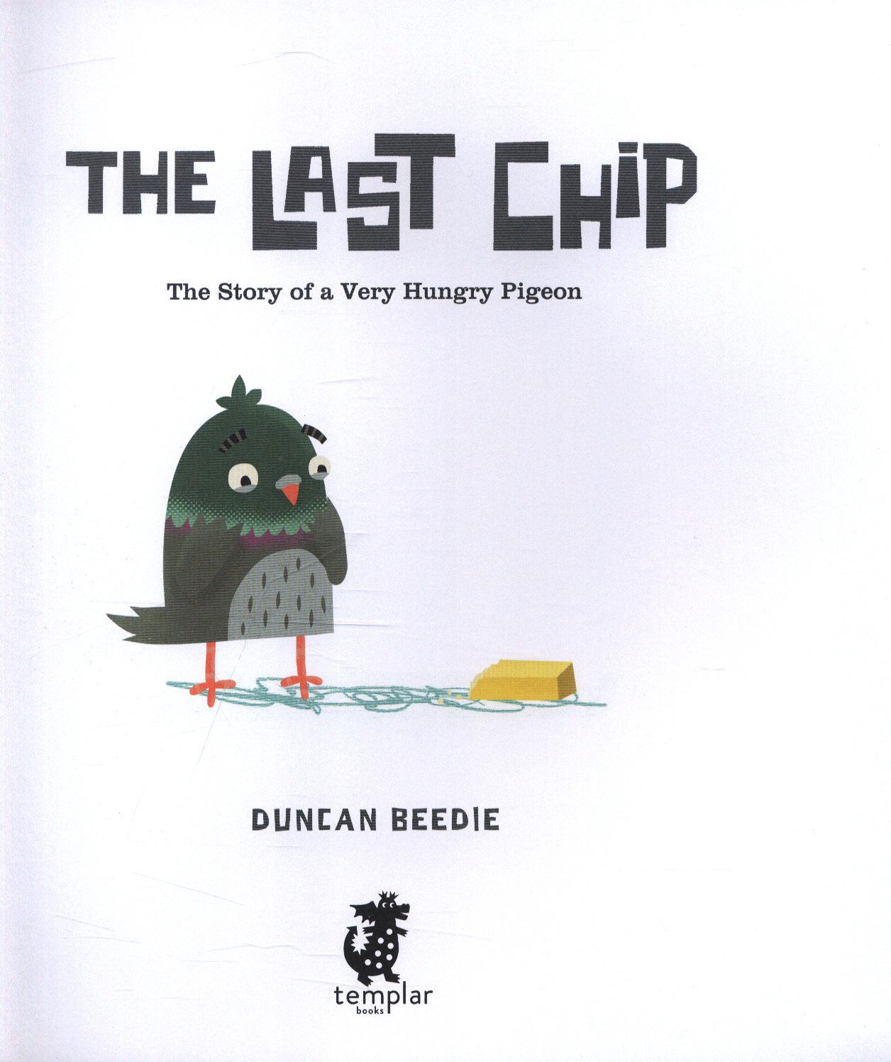 The last chip : the story of a very hungry pigeon by BEEDIE