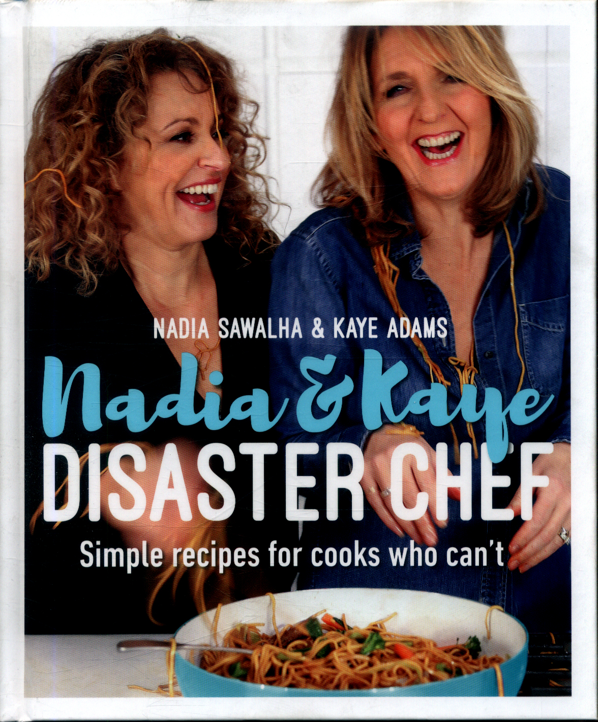 nadia and kaye disaster chef simple recipes for cooks who cant