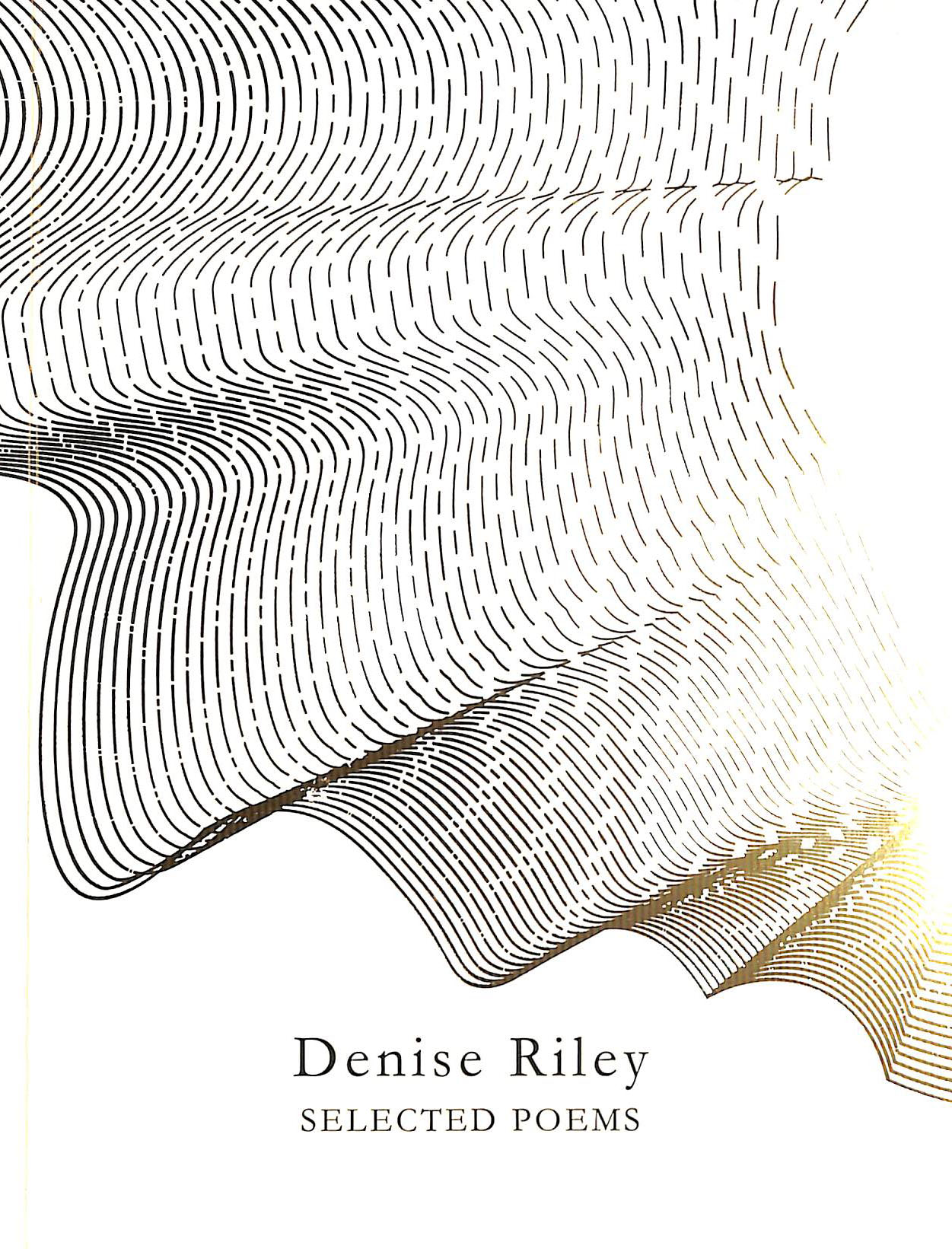 Selected Poems 1976 2016 By Riley Denise 9781529017120