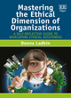 Image for Mastering the ethical dimension of organizations  : a self-reflective guide to developing ethical astuteness