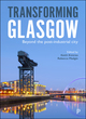 Image for Transforming Glasgow  : beyond the post-industrial city
