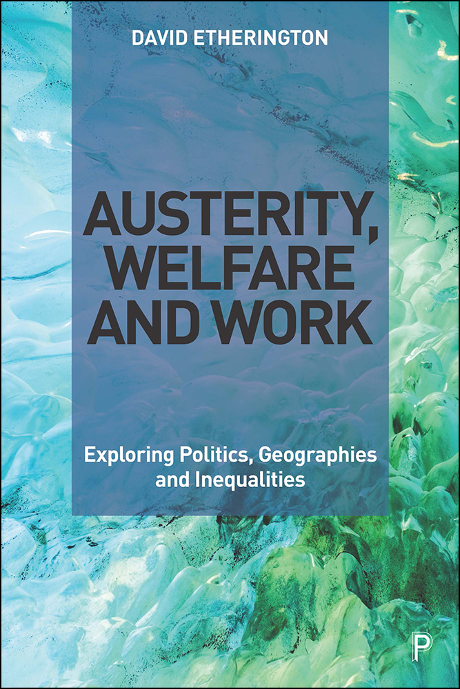 Image for Austerity, welfare and work  : exploring politics, geographies and inequalities