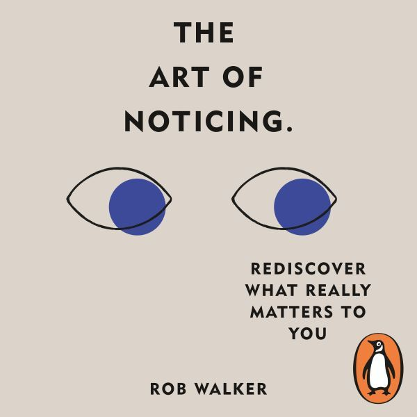 Image for The art of noticing  : rediscover what really matters to you