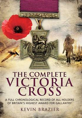 Image for The complete Victoria Cross  : a full chronological record of all holders of Britain's highest award for gallantry