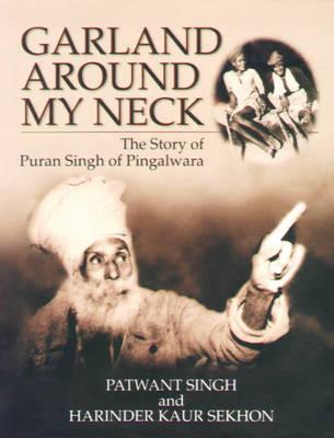 Image for Garland around my neck  : the story of Puran Singh of Pingalwara
